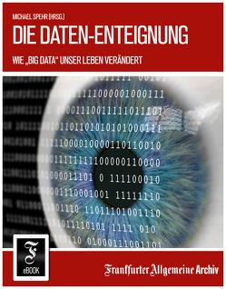Die Daten-Enteignung von Fella,  Birgitta, Frankfurter Allgemeine Archiv, Spehr,  Michael, Trötscher,  Hans Peter