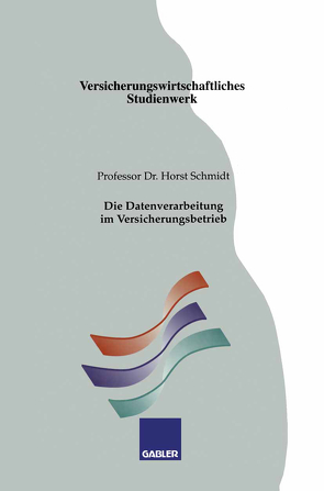 Die Datenverarbeitung im Versicherungsbetrieb von Schmidt,  Horst