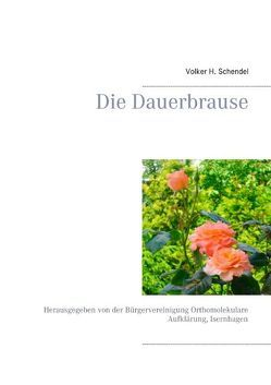 Die Dauerbrause von Bürgervereinigung Orthomolekulare Aufklärung, Schendel,  Volker H.