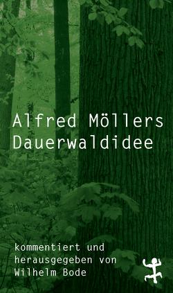 Die Dauerwaldidee von Bode,  Wilhelm, Moeller,  Alfred