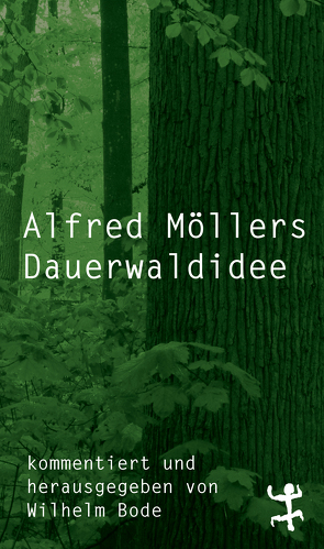 Alfred Möllers Dauerwaldidee von Bode,  Wilhelm, Moeller,  Alfred