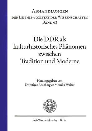 Die DDR als kulturhistorisches Phänomen zwischen Tradition und Moderne von Röseberg,  Dorothee, Walter,  Monika