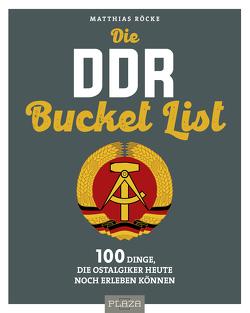 Die DDR Bucket List von Röcke,  Matthias