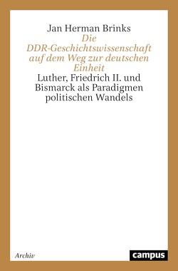 Die DDR-Geschichtswissenschaft auf dem Weg zur deutschen Einheit von Brinks,  Jan Herman