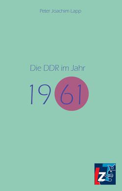 Die DDR im Jahr 1961 von Lapp,  Peter Joachim