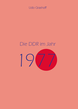 Die DDR im Jahr 1977 von Udo,  Grashoff