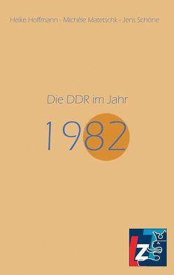 Die DDR im Jahr 1982 von Hoffmann,  Heike, Matetschk,  Michèle, Schöne,  Jens