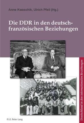 Die DDR in den deutsch-französischen Beziehungen von Kwaschik,  Anne, Pfeil,  Ulrich
