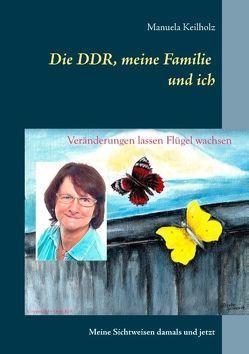 Die DDR, meine Familie und ich von Keilholz,  Manuela