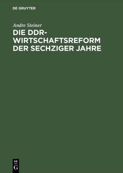 Die DDR-Wirtschaftsreform der sechziger Jahre von Steiner,  André