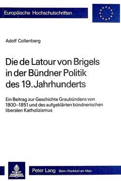 Die de Latour von Brigels in der Bündner Politik des 19. Jahrhunderts von Collenberg,  Adolf