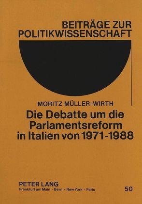 Die Debatte um die Parlamentsreform in Italien von 1971-1988 von Müller-Wirth,  Moritz
