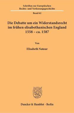 Die Debatte um ein Widerstandsrecht im frühen elisabethanischen England 1558 – ca. 1587 von Natour,  Elisabeth