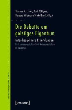 Die Debatte um geistiges Eigentum von Eimer,  Thomas R., Röttgers,  Kurt, Völzmann-Stickelbrock,  Barbara