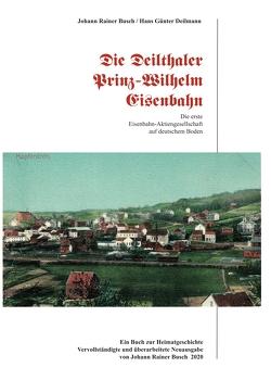 Die Deilthaler Prinz-Wilhelm-Eisenbahn von Busch,  Johann Rainer, Deilmann,  Hans Günter