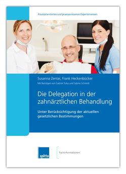 Die Delegation in der zahnärztlichen Behandlung von Heckenbücker,  Frank, Schmidt,  Sabine, Tulus,  Gabriel, Zentai,  Susanna
