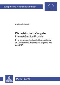 Die deliktische Haftung der Internet-Service-Provider von Schmoll,  Andrea