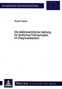 Die deliktsrechtliche Haftung für ärztliches Fehlverhalten im Diagnosebereich von Ratzel,  Rudolf