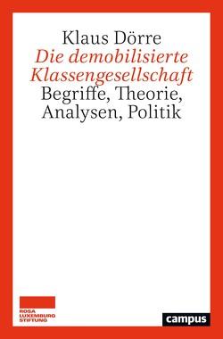 Die demobilisierte Klassengesellschaft von Doerre,  Klaus