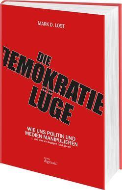 Die Demokratielüge von Lost,  Mark D.