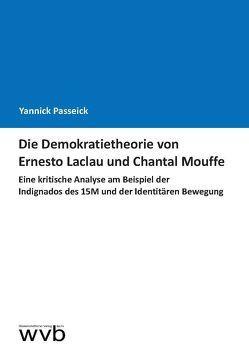 Die Demokratietheorie von Ernesto Laclau und Chantal Mouffe von Passeick,  Yannick