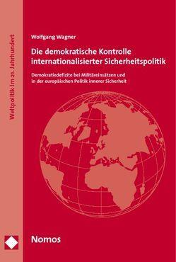 Die demokratische Kontrolle internationalisierter Sicherheitspolitik von Wagner,  Wolfgang
