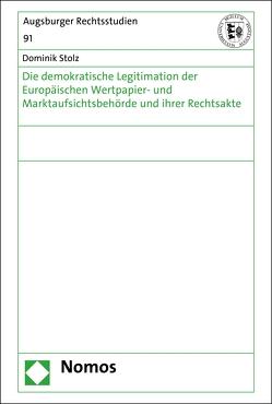 Die demokratische Legitimation der Europäischen Wertpapier- und Marktaufsichtsbehörde und ihrer Rechtsakte von Stolz,  Dominik