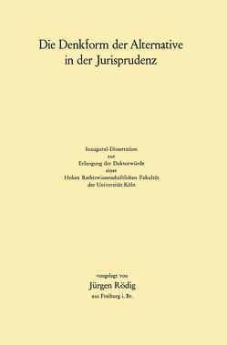 Die Denkform der Alternative in der Jurisprudenz von Rödig,  Jürgen