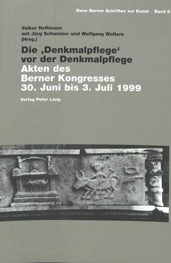 Die 'Denkmalpflege' vor der Denkmalpflege von Hoffmann,  Volker, Schweizer,  Jürg, Wolters,  Wolfgang
