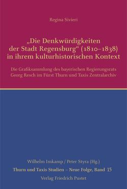 """""""Die Denkwürdigkeiten der Stadt Regensburg"""" (1810–1838) in ihrem kulturhistorischen Kontext von Sivieri,  Regina"""