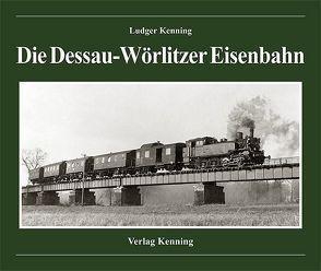 Die Dessau-Wörlitzer Eisenbahn von Kenning,  Ludger
