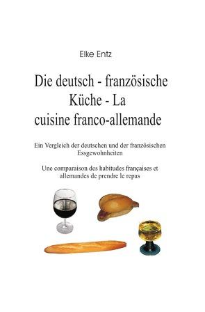 Die deutsch-französische Küche – La cuisine franco-allemande von Entz,  Elke