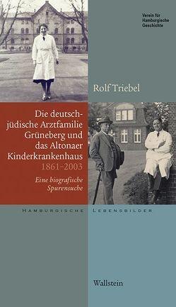 Die deutsch-jüdische Arztfamilie Grüneberg und das Altonaer Kinderkrankenhaus 1861-2003 von Schambach,  Sigrid, Triebel,  Rolf