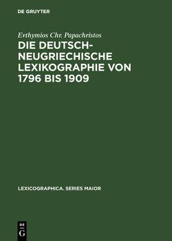 Die deutsch-neugriechische Lexikographie von 1796 bis 1909 von Papachristos,  Evthymios Chr.