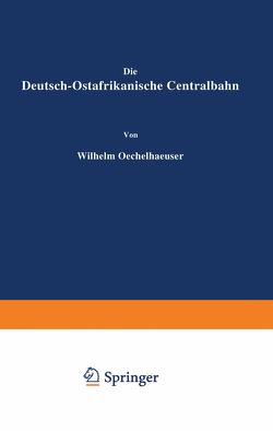 Die Deutsch-Ostafrikanische Centralbahn von Oechelhaeuser,  Wilhelm