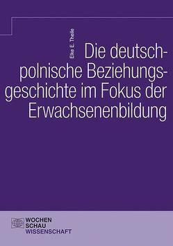 Die deutsch-polnische Beziehungsgeschichte im Fokus der Erwachsenenbildung von Theile,  Elke E.
