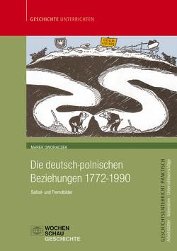 Die deutsch-polnischen Beziehungen 1772-1990 von Dworaczek,  Marek
