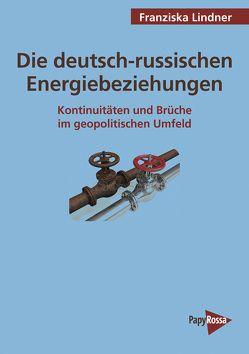Die deutsch-russischen Energiebeziehungen von Lindner,  Franzsika