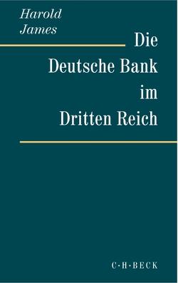 Die Deutsche Bank im Dritten Reich von James,  Harold, Schambach,  Karin, Siber,  Karl Heinz