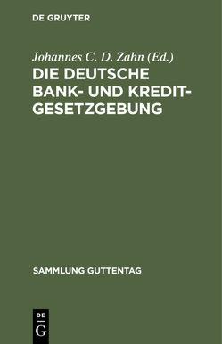 Die deutsche Bank- und Kreditgesetzgebung von Zahn,  Johannes C. D.
