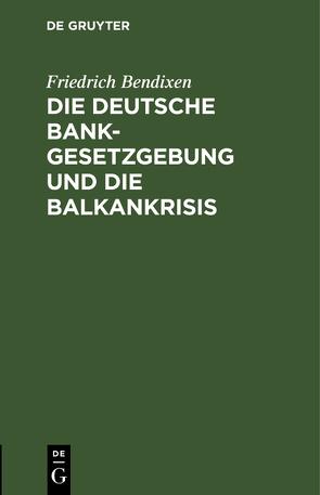 Die deutsche Bankgesetzgebung und die Balkankrisis von Bendixen,  Friedrich