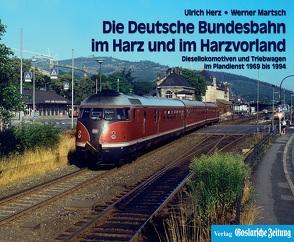 Die Deutsche Bundesbahn im Harz und im Harzvorland von Herz,  Ulrich, Martsch,  Werner