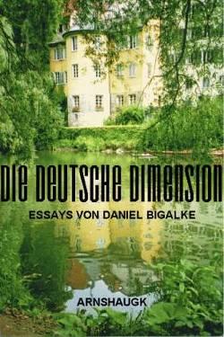 Die Deutsche Dimension von Bigalke,  Daniel