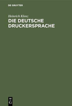 Die deutsche Druckersprache von Klenz,  Heinrich