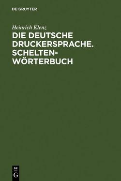 Die deutsche Druckersprache. Scheltenwörterbuch von Kämper-Jensen,  Heidrun, Klenz,  Heinrich