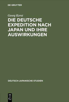 Die deutsche Expedition nach Japan und ihre Auswirkungen von Kerst,  Georg