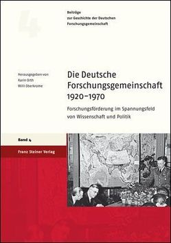 Die Deutsche Forschungsgemeinschaft 1920-1970 von Oberkrome,  Willi, Orth,  Karin
