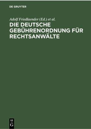 Die deutsche Gebührenordnung für Rechtsanwälte von Friedlaender,  Adolf, Friedlaender,  Max