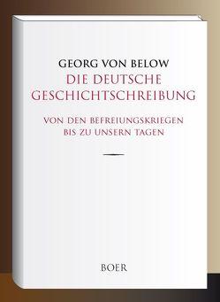 Die deutsche Geschichtschreibung von den Befreiungskriegen bis zu unsern Tagen von Below,  Georg von