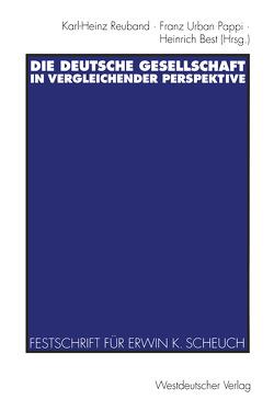 Die deutsche Gesellschaft in vergleichender Perspektive von Best,  Heinrich, Pappi,  Franz Urban, Reuband,  Karl-Heinz